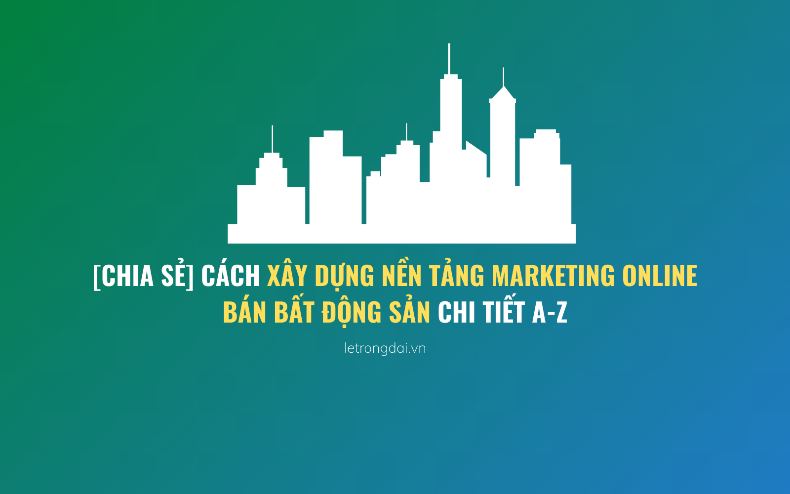Cách Xây Dựng Nền Tảng Marketing Online Bán Bất động Sản 1