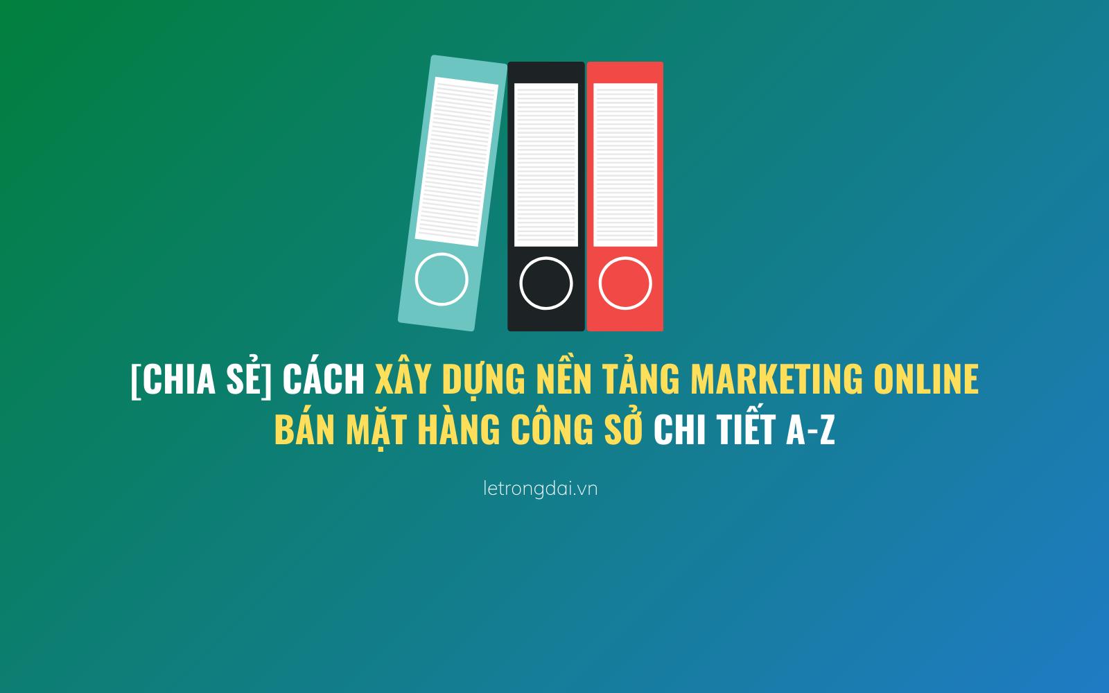Cách Xây Dựng Nền Tảng Marketing Online Bán Mặt Hàng Công Sở
