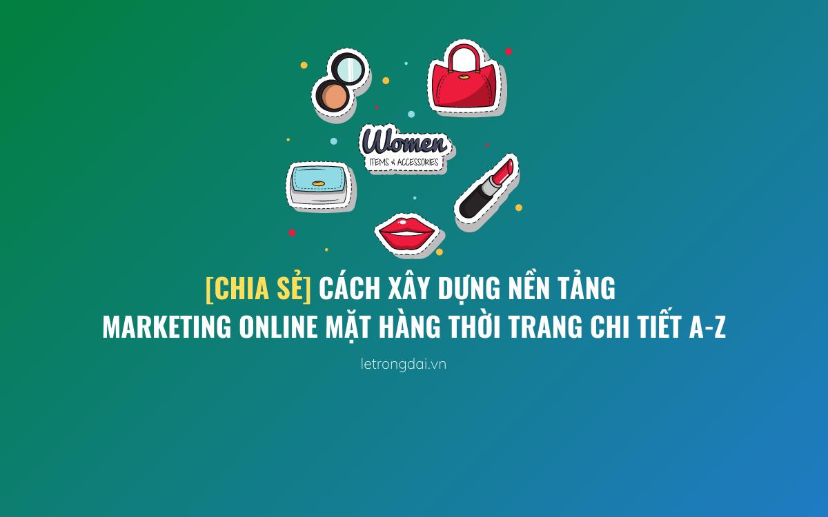 Cách Xây Dựng Nền Tảng Marketing Online Mặt Hàng Thời Trang Chi Tiết A Z