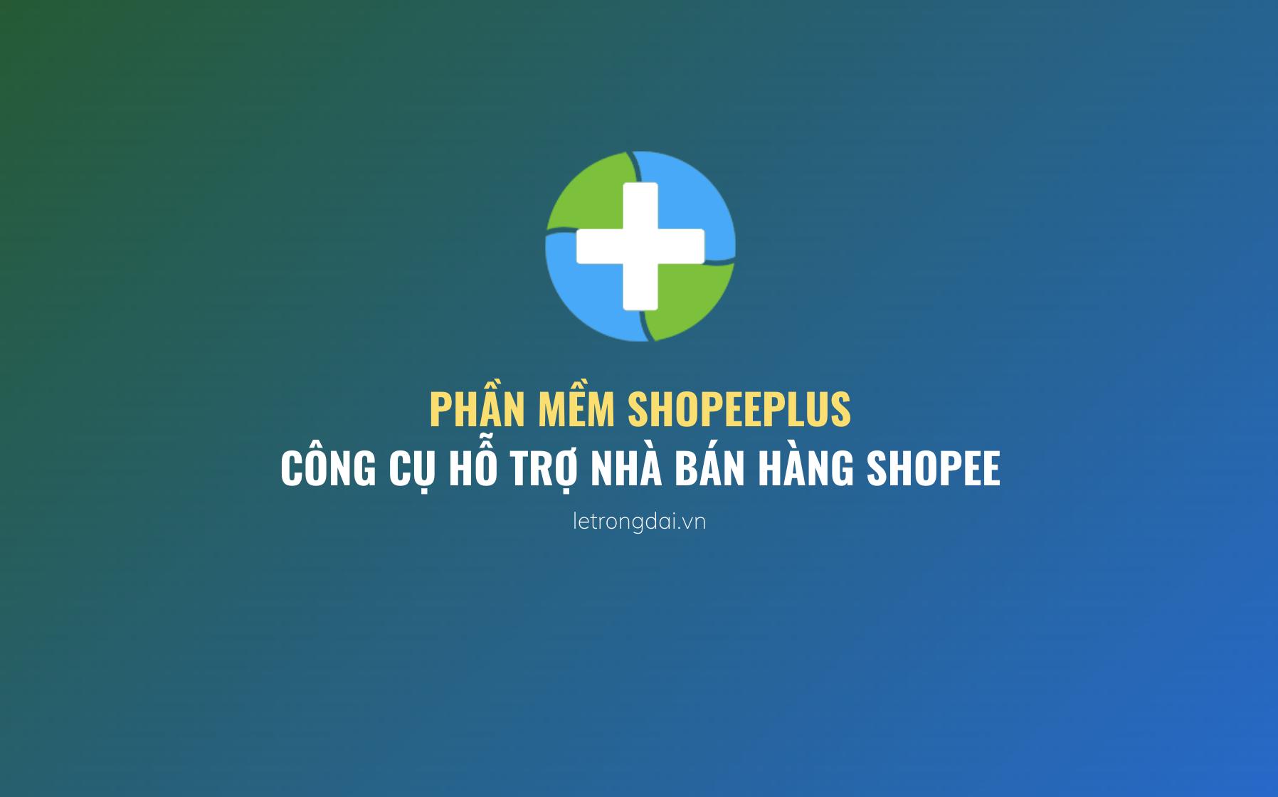 ShopeePlus - Phần mềm hỗ trợ bán hàng Shopee