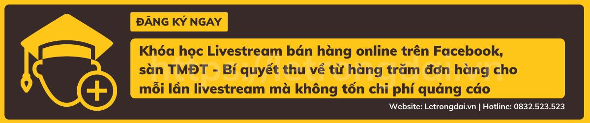 Khóa Học Livestream Bán Hàng Online Trên Facebook, Sàn TmĐt Bí Quyết Thu Về Từ Hàng Trăm đơn Hàng Cho Mỗi Lần Livestream Mà Không Tốn Chi Phí Quảng Cáo