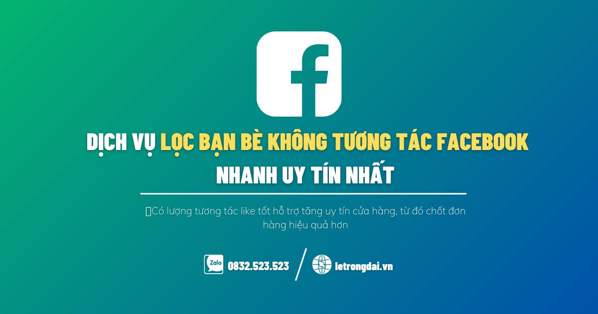 Dịch Vụ Lọc Bạn Bè Không Tương Tác Facebook Nhanh Uy Tín Nhất