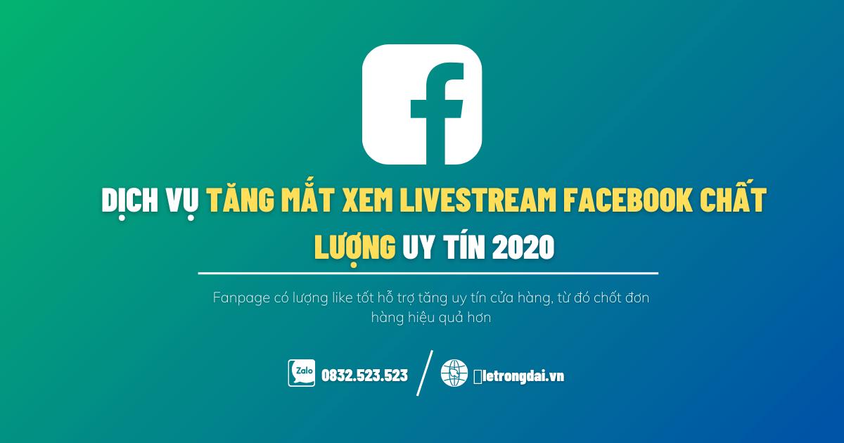 Dịch Vụ Tăng Mắt Xem Livestream Facebook Chất Lượng Uy Tín 2020