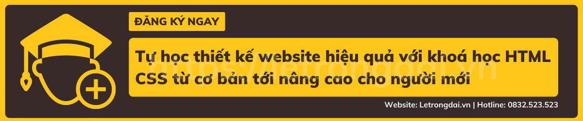 Tự Học Thiết Kế Website Hiệu Quả Với Khoá Học Html Css Từ Cơ Bản Tới Nâng Cao Cho Người Mới