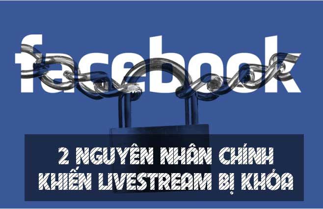 Nguyên nhân bị chặn Livestream trên Facebook và cách mở khóa cấm phát trực tiếp FB