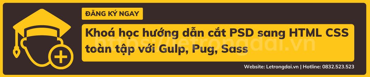 Khoá Học Hướng Dẫn Cắt Psd Sang Html Css Toàn Tập Với Gulp, Pug, Sass