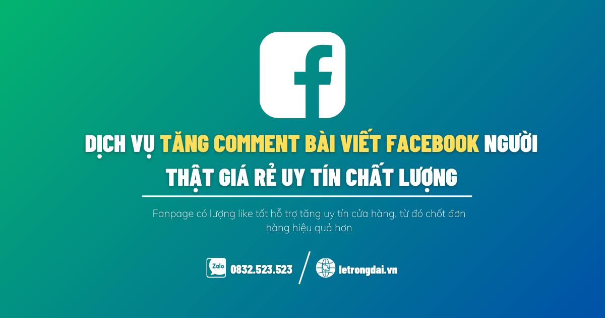 Dịch Vụ Tăng Comment Bài Viết Facebook Người Thật Giá Rẻ Uy Tín Chất Lượng
