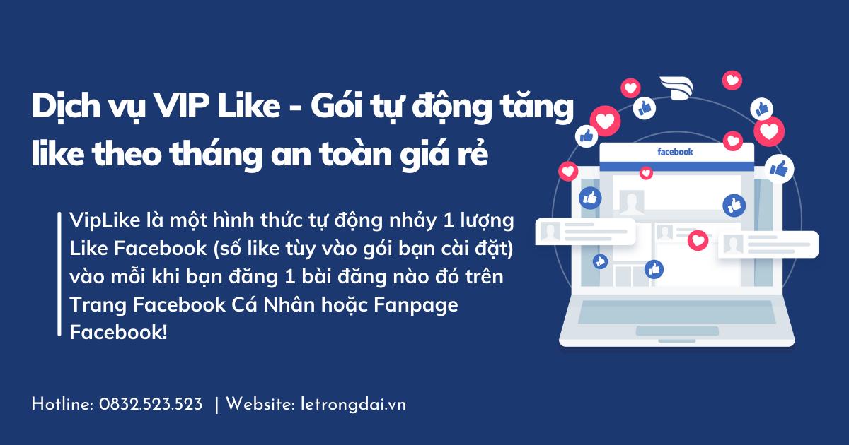 Dịch vụ VIP Like - Gói tự động tăng like theo tháng an toàn giá rẻ