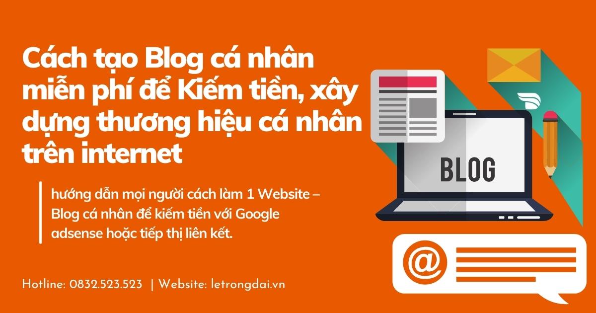 Cách Tạo Blog Cá Nhân Miễn Phí để Kiếm Tiền, Xây Dựng Thương Hiệu Cá Nhân Trên Internet