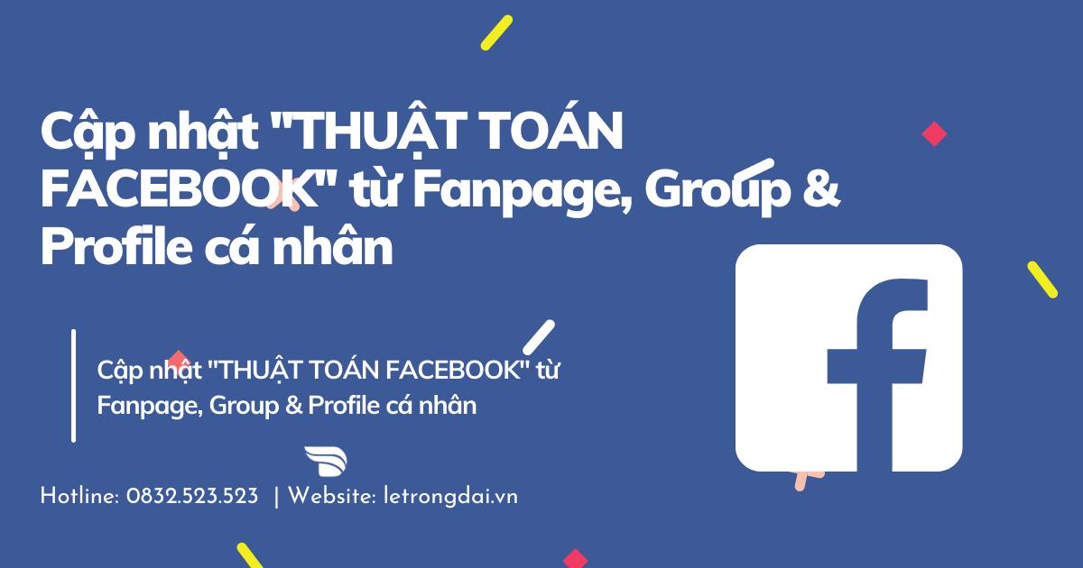Cập Nhật Thuật Toán Facebook Từ Fanpage, Group & Profile Cá Nhân