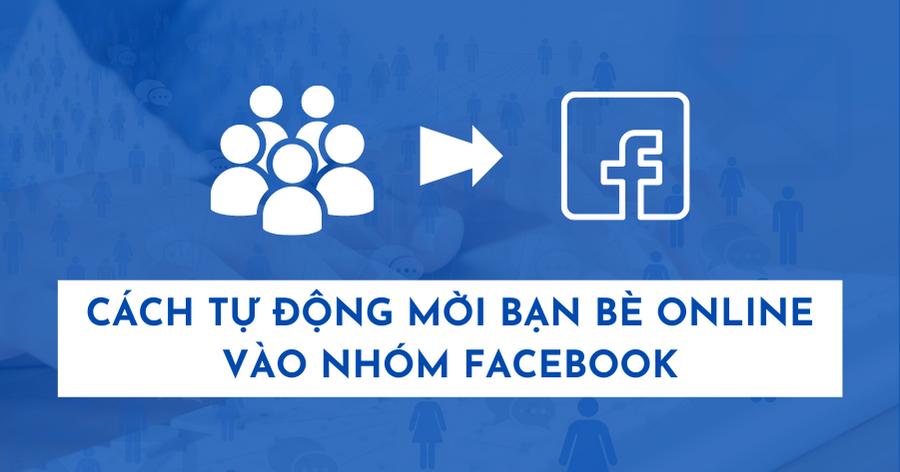 Cách Tự Dộng Mời Bạn Bè Online Vào Nhóm Facebook 2
