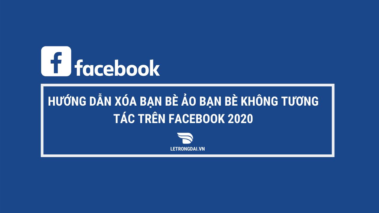 Hướng Dẫn Xóa Bạn Bè Ảo Bạn Bè Không Tương Tác Trên Facebook 2020