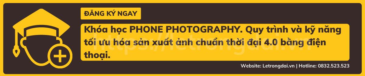 Khóa học PHONE PHOTOGRAPHY. Quy trình và kỹ năng tối ưu hóa sản xuất ảnh chuẩn thời đại 4.0 bằng điện thoại.