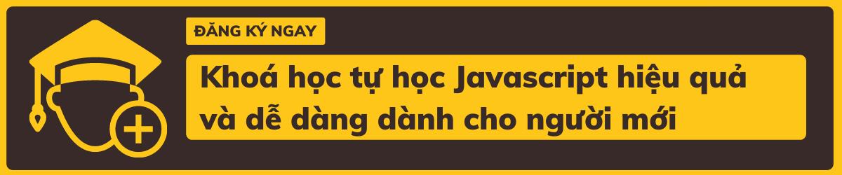 Khoá Học Tự Học Javascript Hiệu Quả Và Dễ Dàng Dành Cho Người Mới